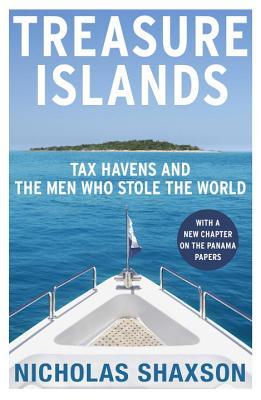 Treasure Islands: Tax Havens and the Men who Stole the World - Shaxson, Nicholas