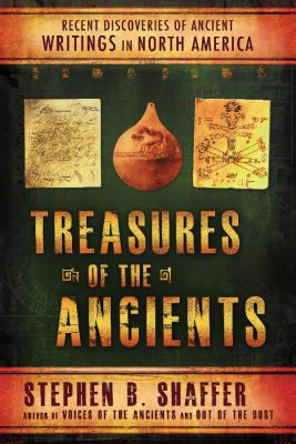Treasures of the Ancient: Recent Discoveries of Ancient Writings in North America - Shaffer, Stephen B
