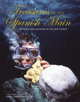 Treasures of the Spanish Main: Shipwrecked Galleons in the New World - Fine, John Christopher
