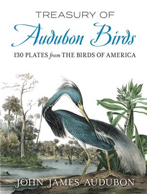 Treasury of Audubon Birds: 130 Plates from the Birds of America - Audubon, John James, and Weissman, Alan (Introduction by)