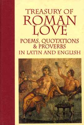 Treasury of Roman Love Poems, Quotations, and Proverbs - Branyon, Richard (Editor)