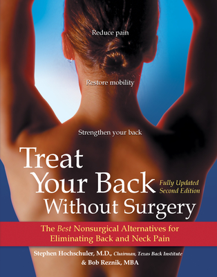 Treat Your Back Without Surgery: The Best Nonsurgical Alternatives for Eliminating Back and Neck Pain - Hochschuler, Stephen, M.D., M D, and Reznik, Bob, M B a