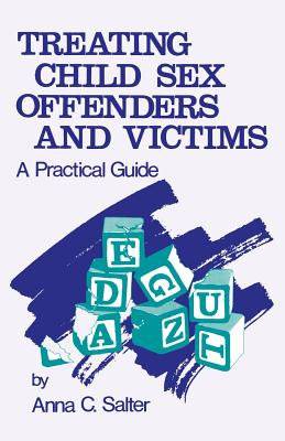 Treating Child Sex Offenders and Victims: A Practical Guide - Salter, Anna C, Dr.
