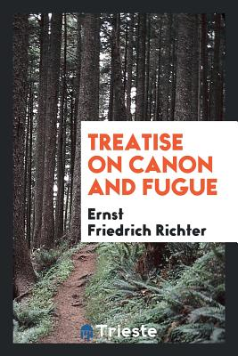 Treatise on Canon and Fugue - Richter, Ernst Friedrich