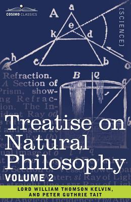 Treatise on Natural Philosophy: Volume 2 - Tait, Peter Guthrie, and Kelvin, Lord William Thomson