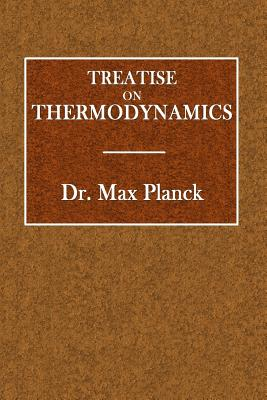 Treatise on Thermodynamics - Planck, Max, Dr., and Ogg, Alexander (Translated by)
