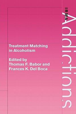 Treatment Matching in Alcoholism - Babor, Thomas F. (Editor), and Boca, Frances K.Del (Editor)