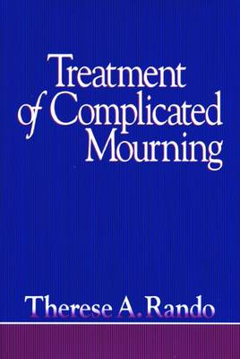 Treatment of Complicated Mourning - Rando, Therese A, PhD, and Nezu, Christine M