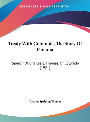 Treaty with Colombia, the Story of Panama: Speech of Charles S. Thomas, of Colorado (1921) - Thomas, Charles Spalding