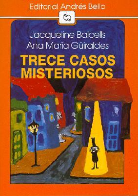 Trece Casos Misteriosos - Balcells, Jacqueline, and Guiraldes, Ana Maria