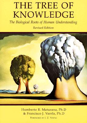 Tree of Knowledge - Maturana, Humberto R, and Varela, Francisco J, PH.D.