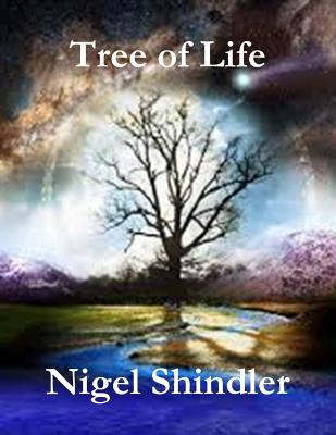 Tree of Life: Love Is the Nature of Existence - Shindler Phd, Nigel, and Shindler, Max (Editor)