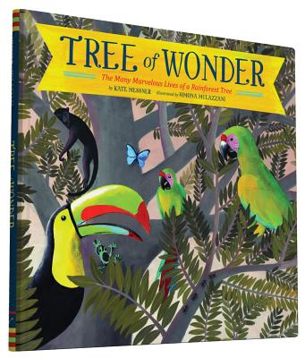 Tree of Wonder: The Many Marvelous Lives of a Rainforest Tree - Messner, Kate