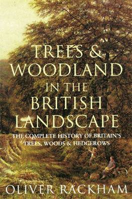 Trees and Woodland in the British Landscape: The Complete History of Britain's Trees, Woods & Hedgerows - Rackham, Oliver, Prof.