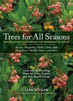 Trees for All Seasons: Broadleaved Evergreens for Temperate Climates - Hogan, Sean