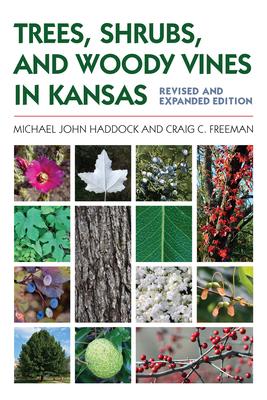 Trees, Shrubs, and Woody Vines in Kansas - Haddock, Michael John, and Freeman, Craig C