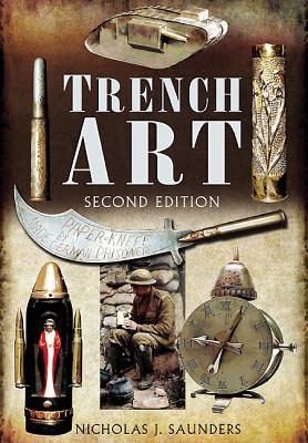 Trench Art - Saunders, Nicholas J.