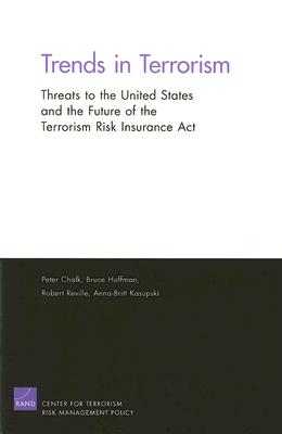 Trends in Terrorism: Threats to the United States and the Future of the Terrorism Risk Insurance Act - Chalk, Peter, and Reville, Robert, and Hoffman, Bruce, Professor