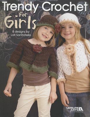 Trendy Crochet for Girls - Sanfratello, Lori