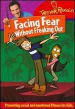 Trevor Romain: Facing Fear Without Freaking Out
