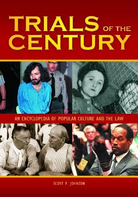 Trials of the Century [2 Volumes]: An Encyclopedia of Popular Culture and the Law - Johnson, Scott P