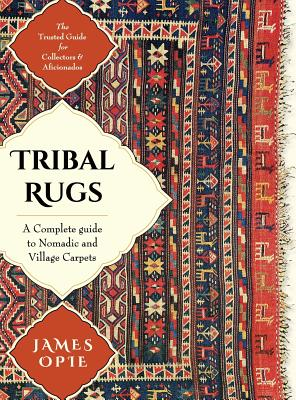 Tribal Rugs: A Complete Guide to Nomadic and Village Carpet S: A Complete Guide to Nomadic and Village Carpets - Opie, James