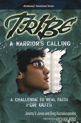 Tribe: A Warrior's Calling: A Challenge to Real Faith for Guys - Jones, Jeremy V, and Asimakoupoulos, Greg, and Ross, Michael (Creator)