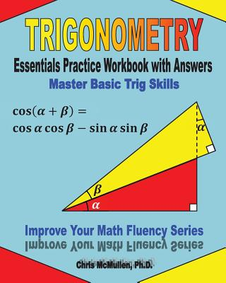 Trigonometry Essentials Practice Workbook with Answers: Master Basic Trig Skills: Improve Your Math Fluency Series - McMullen Ph D, Chris