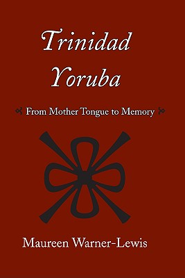 Trinidad Yoruba: From Mother Tongue to Memory - Warner-Lewis, Maureen