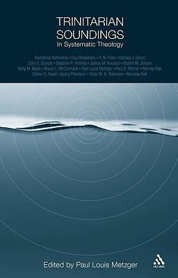 Trinitarian Soundings in Systematic Theology - Metzger, Paul Louis (Editor)