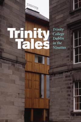 Trinity Tales: Trinity College Dublin in the Nineties - Heaney, Catherine (Editor)