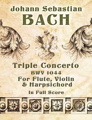 Triple Concerto, Bwv 1044, for Flute, Violin and Harpsichord in Full Score - Bach, Johann Sebastian