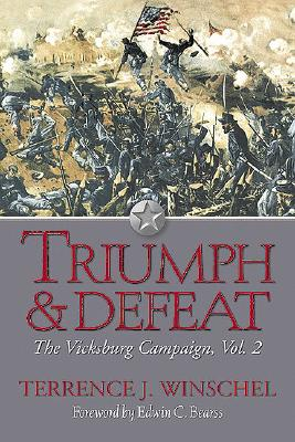 Triumph and Defeat, Volume 2: The Vicksburg Campaign - Winschel, Terrence J