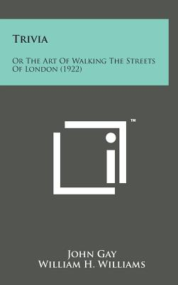 Trivia: Or the Art of Walking the Streets of London (1922) - Gay, John, and Williams, William H (Introduction by)