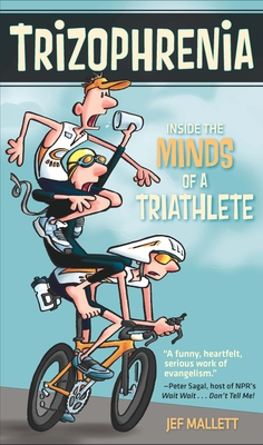 Trizophrenia: Inside the Minds of a Triathlete - Mallett, Jef, and Sagal, Peter (Foreword by)
