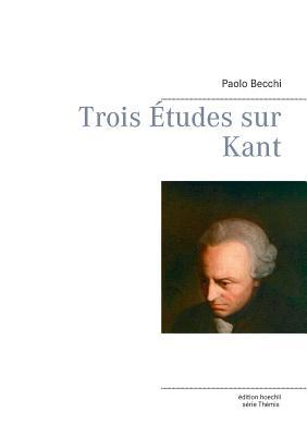 Trois Etudes Sur Kant - Becchi, Paolo