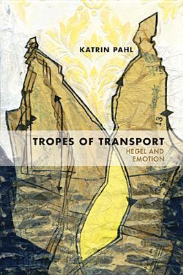 Tropes of Transport: Hegel and Emotion - Pahl, Katrin