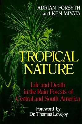 Tropical Nature: Life and Death in the Rain Forests of Central and South America - Forsyth, Adrian, and Miyata, Ken