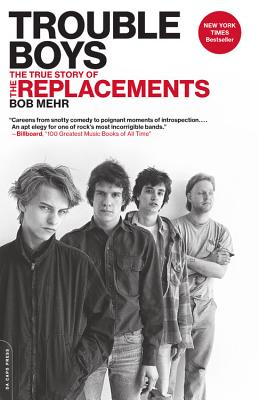 Trouble Boys: The True Story of the Replacements - Mehr, Bob