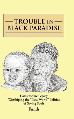 Trouble in Black Paradise: Catastrophic Legacy Worshiping the New World Politics of Saving Souls - Fundi