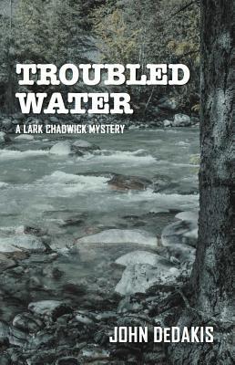 Troubled Water: A Lark Chadwick Mystery - Dedakis, John