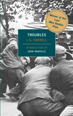 "Troubles: Winner of the 2010 ""Lost Man Booker Prize"" for Fiction - Farrell, J G, and Banville, John (Introduction by)"