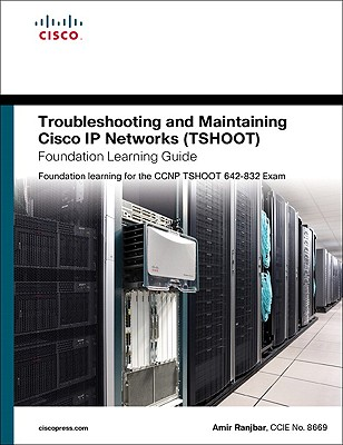 Troubleshooting and Maintaining Cisco IP Networks (Tshoot) Foundation Learning Guide: Foundation Learning for the CCNP Tshoot 642-832 - Ranjbar, Amir