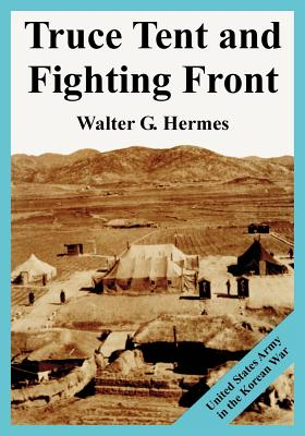 Truce Tent and Fighting Front: United States Army in the Korean War - Hermes, Walter G