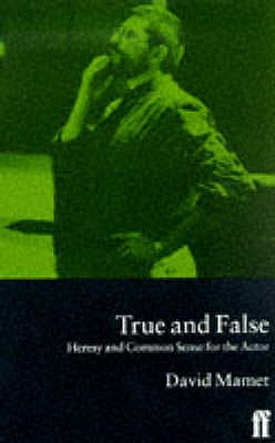 True and False: Heresy and Common Sense for the Actor - Mamet, David