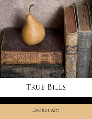 True bills - Ade, George