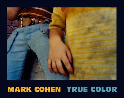 True Color - Cohen, Mark, MD (Photographer), and Aletti, Vince (Introduction by)