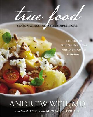 True Food: Seasonal, Sustainable, Simple, Pure - Weil, Andrew, MD, and Stebner, Michael, and Fox, Sam