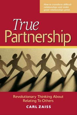 True Partnership: Revolutionary Thinking about Relating to Others - Zaiss, Carl