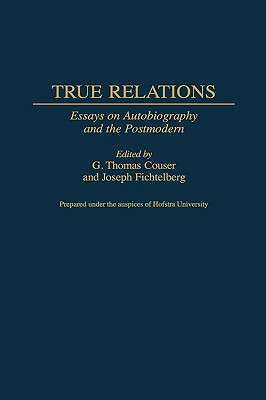 True Relations: Essays on Autobiography and the Postmodern - Couser, G Thomas, and Fichtelberg, Joseph